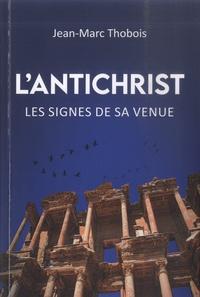 Jean-Marc Thobois - L'antichrist - Les signes de sa venue.