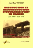 Jean-Marc Truchet - Destruction et reconstruction d'ouvrages d'art en France - Juin 1940-Juin 1948.