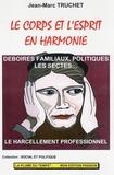 Jean-Marc Truchet - Le corps et l'esprit en harmonie - Déboires familiaux, politiques, les sectes, le harcèlement professionnel.