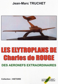 Jean-Marc Truchet - Les Elytroplans de Charles de Rougé - Des aéronefs extraordinaires.