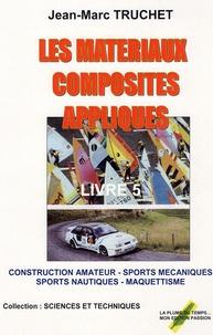 Les matériaux composites appliqués- Livre 5, Construction amateur, sports mécaniques et nautiques, maquettisme - Jean-Marc Truchet  