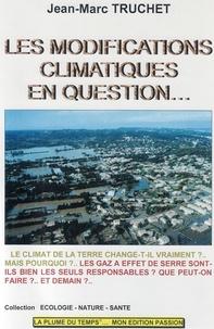 Jean-Marc Truchet - Les modifications climatiques en question - Le climat de la Terre change-t-il vraiment ? Mais pourquoi ? Que peut-on faire ? Et demain ? Aujourd'hui l'Afrique, demain l'Europe ?.