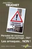 Jean-Marc Truchet - Prudence Time Share - Périodes de vacances à temps partagé, oui ! Les arnaques, non !.