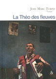 Jean-Marc Turine - La théo des fleuves.
