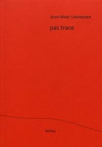 Jean-Marc Undriener - Pas trace.
