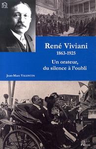 Jean-Marc Valentin - René Viviani (1863-1925) - Un orateur, du silence à l'oubli.