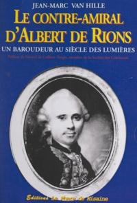 Jean-Marc Van Hille et Gérard de Colbert-Turgis - Le contre-amiral d'Albert de Rions - Un baroudeur au siècle des Lumières, 1728-1802.
