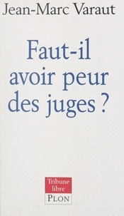 Jean-Marc Varaut - Faut-il avoir peur des juges ?.