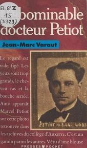 Jean-Marc Varaut - L'abominable docteur Petiot.