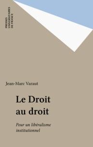 Jean-Marc Varaut - Le Droit au droit - Pour un libéralisme institutionnel.