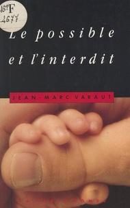 Jean-Marc Varaut - Le possible et l'interdit - Les devoirs du Droit.