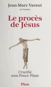 Jean-Marc Varaut - Le procès de Jésus - Crucifié sous Ponce Pilate.
