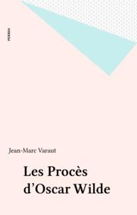 Jean-Marc Varaut - Les procès d'Oscar Wilde - D'une prison à l'autre.