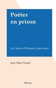 Jean-Marc Varaut - Poètes en prison - De Charles d'Orléans à Jean Genet.