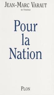 Jean-Marc Varaut - Pour la nation.