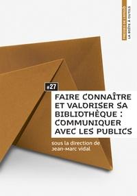 Jean-Marc Vidal - Faire connaître et valoriser sa bibliothèque : communiquer avec les publics.