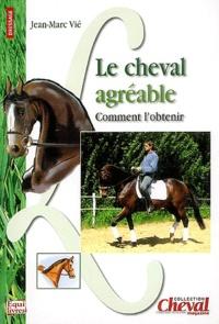 Jean-Marc Vié - Le cheval agréable - Comment l'obtenir.