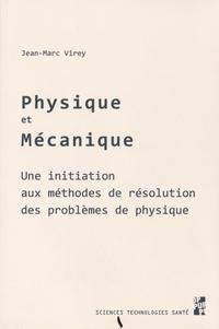 Jean-Marc Virey - Physique et mécanique - Une initiation aux méthodes de résolution des problèmes physiques.