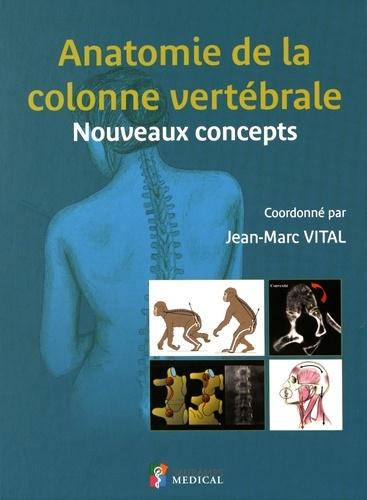 Jean-Marc Vital - Anatomie de la colonne vertébrale - Nouveaux concepts.