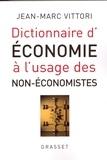 Jean-Marc Vittori - Dictionnaire de l'économie à l'usage des non-économistes.