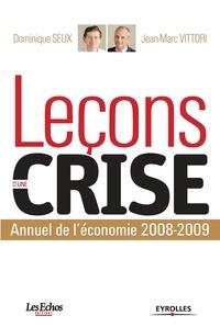 Jean-Marc Vittori et Dominique Seux - Leçons d'une crise - Annuel de l'économie 2008-2009.