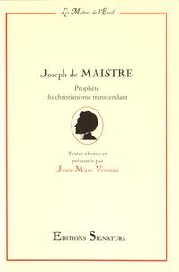 Jean-Marc Vivenza - Joseph de Maistre - Prophète du christianisme transcendant.