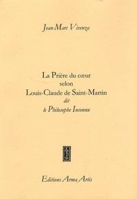 Jean-Marc Vivenza - La Prière du coeur selon Louis-Claude de Saint-Martin dit le Philosophe Inconnu.