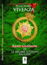 Jean-Marc Vivenza - René Guénon et le Régime écossais rectifié.