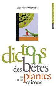 Jean-Marc Wathelet - Dictons des bêtes, des plantes et des saisons.