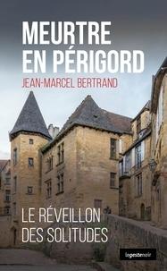 Jean-Marcel Bertrand - Meurtre en Périgord - Le réveillon des solitudes.