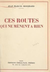 Jean-Marcel Bosshard - Ces routes qui ne mènent à rien.