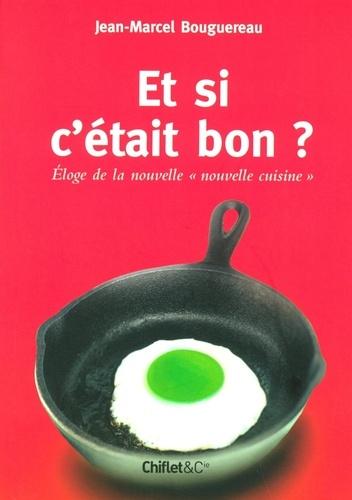 """Jean-Marcel Bouguereau - Et si c'était bon ? - Eloge de la nouvelle """"nouvelle cuisine""""."""