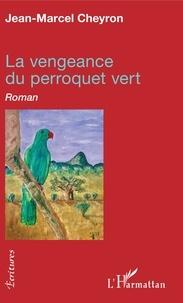 Jean-Marcel Cheyron - La vengeance du perroquet vert.
