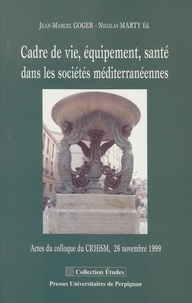 Jean-Marcel Goger et Nicolas Marty - Cadre de vie, équipement, santé dans les sociétés méditerranéennes.