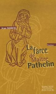 Jean Marcel - La farce de Maître Pathelin - Version moderne en proses.