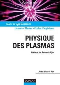 Jean-Marcel Rax - Physique des plasmas - Cours et applications.