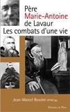 Jean-Marcel Rossini - Père Marie-Antoine de Lavaur - Les combats d'une vie.