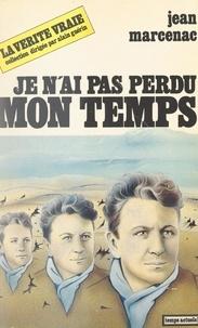 Jean Marcenac et Véra Cardot - Je n'ai pas perdu mon temps.