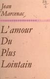 Jean Marcenac - L'amour du plus lointain - Poèmes 1960-1970.