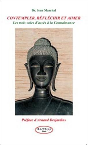 Jean Marchal - Contempler, réfléchir et aimer - Les trois voies d'accès à la Connaissance.