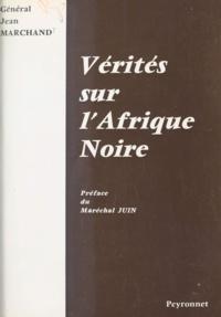 Jean Marchand et  Juin - Vérités sur l'Afrique noire.