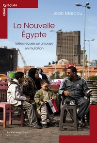 Jean Marcou - La Nouvelle Egypte - Idées reçues sur un pays en mutation.