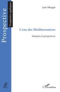 Jean Margat - L'Eau des méditerranéens - Situation et perspectives.