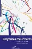 Jean Marichez - Croyances meurtrières - Essai pour la paix.