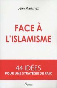 Jean Marichez - Face à l'islamisme - 44 idées pour une stratégie de paix.
