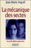 Jean-Marie Abgrall - La mécanique des sectes.