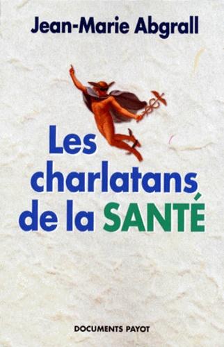 Jean-Marie Abgrall - Les charlatans de la santé.