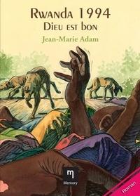Jean-Marie Adam - Rwanda 1994 - Dieu est bon - Un roman intense sur le génocide rwandais.