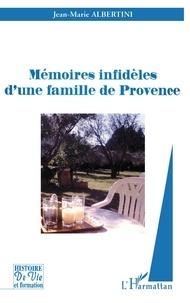 Jean-Marie Albertini - Mémoires infidèles d'une famille de Provence.