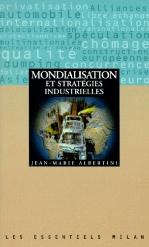 Jean-Marie Albertini - Mondialisation et stratégies industrielles.